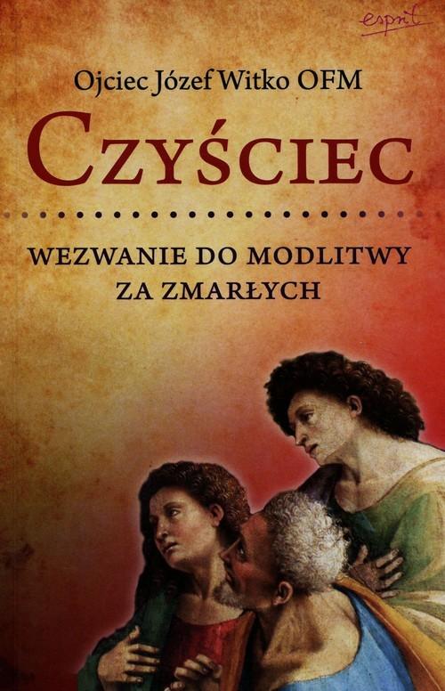okładka Czyściec Wezwanie do modlitwy za zmarłychksiążka      Józef  Witko