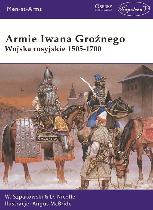 okładka Armie Iwana Groźnego Wojska rosyjskie 1505-1700książka |  | Wiaczesław Szpakowski, David Nicolle