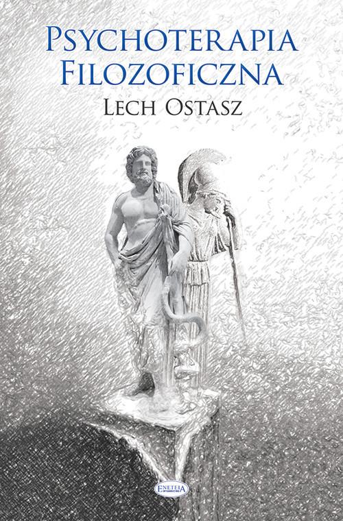 okładka Psychoterapia filozoficzna O usprawnianiu i leczeniu psychikiksiążka      Ostasz Lech
