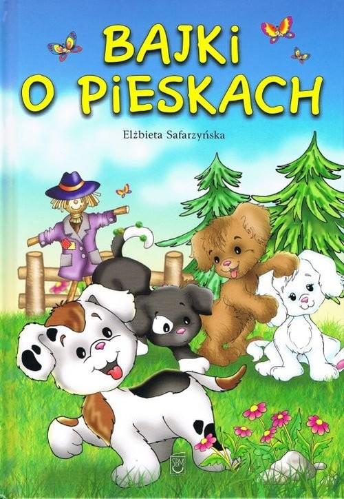 okładka Bajki o pieskachksiążka      Elżbieta Safarzyńska