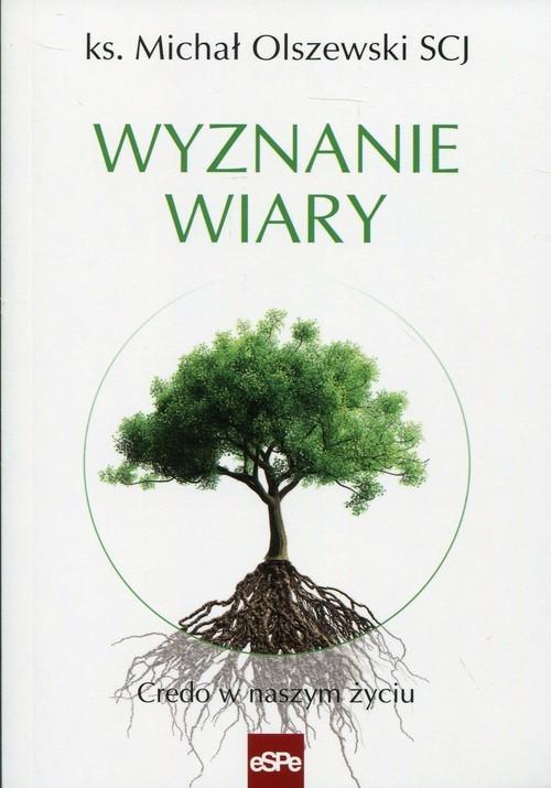 okładka Wyznanie wiary Credo w naszym życiuksiążka      Michał Olszewski