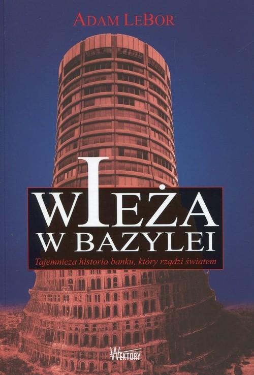 okładka Wieża w Bazylei Tajemnicza historia banku, który rządzi światemksiążka |  | Lebor Adam