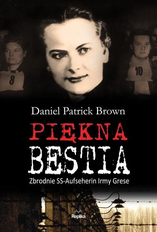 okładka Piękna bestia Zbrodnie SS-Aufseherin Irmy Greseksiążka      Daniel Patrick Brown