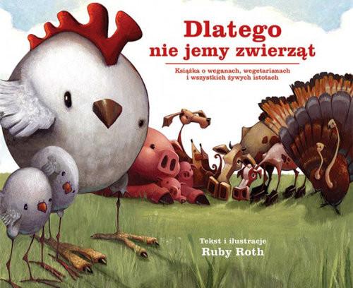 okładka Dlatego nie jemy zwierząt Książka o weganach, wegetarianach i wszystkich żywych istotachksiążka      Roth Ruby