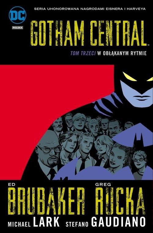 okładka Gotham Central Tom 3 W obłąkanym rytmieksiążka |  | Greg Rucka, Ed Brubaker