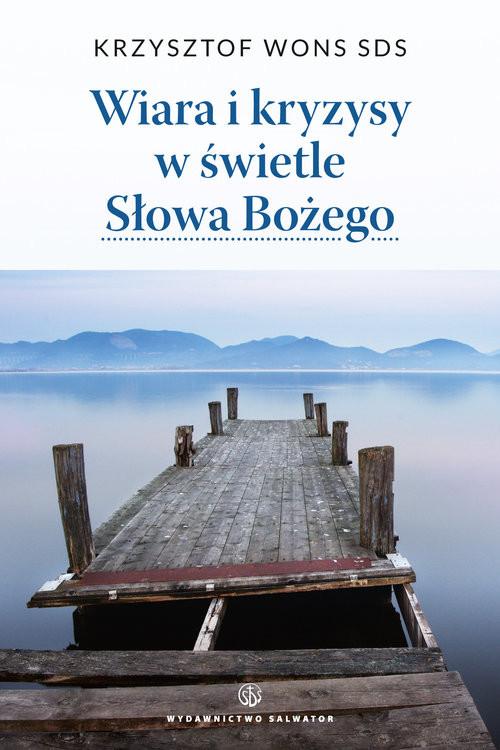 okładka Wiara i kryzysy w świetle Słowa Bożego - wznowienieksiążka |  | Krzysztof Wons