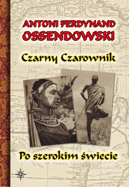 okładka Czarny Czarownik Po szerokim świecieksiążka      Antoni Ferdynand Ossendowski