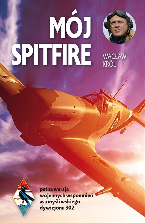 okładka Mój Spitfire pełna wersja wojennych wspomnień asa myśliwskiego z lat 1942-1945książka |  | Wacław Król