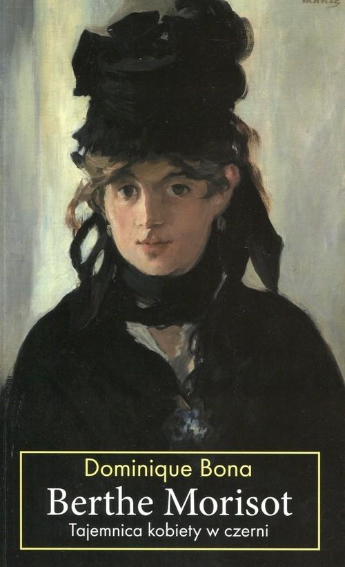 okładka Berthe Morisot Tajemnica kobiety w czerniksiążka |  | Dominique Bona