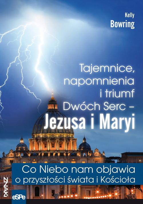 okładka Tajemnice, napomnienia i triumf Dwóch Serc - Jezusa i Maryi Co Niebo nam objawia o przyszłości świaksiążka      Bowring Kelly