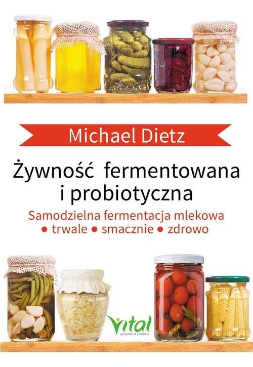 okładka Żywność fermentowana i probiotyczna Samodzielna fermentacja mlekowa: trwale, smacznie i zdrowoksiążka |  | Dietz Michael