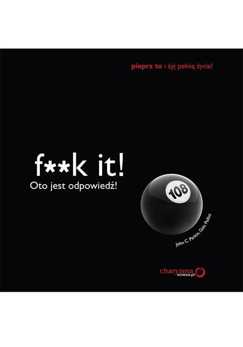 okładka F**k it! Oto jest odpowiedź!książka |  | John C. Parkin, Gaia Pollini