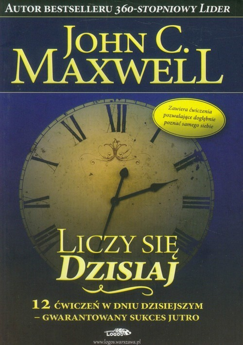 okładka Liczy się dzisiaj 12 ćwiczeń w dniu dzisiejszym - gwarantowany sukces jutroksiążka |  | John C. Maxwell