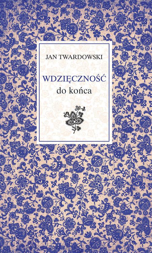 okładka Wdzięczność do końcaksiążka |  | Jan Twardowski