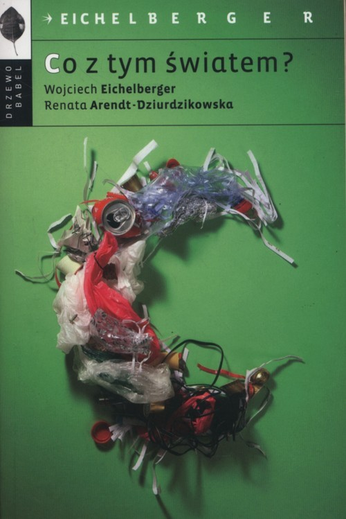 okładka Co z tym światem?książka      Renata Arendt-Dzierdzikowska, Wojciech Eichelbelger