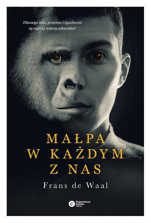 okładka Małpa w każdym z nas Dlaczego seks, przemoc i życzliwość są częścią natury człowieka?książka |  | Waal Frans de