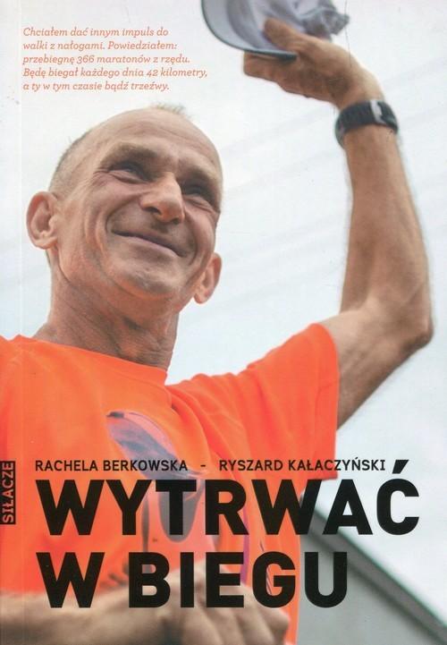 okładka Wytrwać w bieguksiążka |  | Rachela Berkowska, Ryszard Kałaczyński