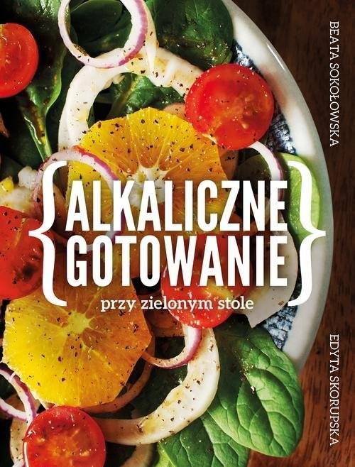 okładka Alkaliczne gotowanie przy zielonym stoleksiążka |  | Beata Sokołowska, Edyta Skorupska