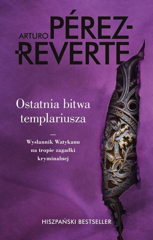 okładka Ostatnia bitwa templariusza Wysłannik Watykanu na tropie zagadki kryminalnejksiążka      Arturo Pérez-Reverte