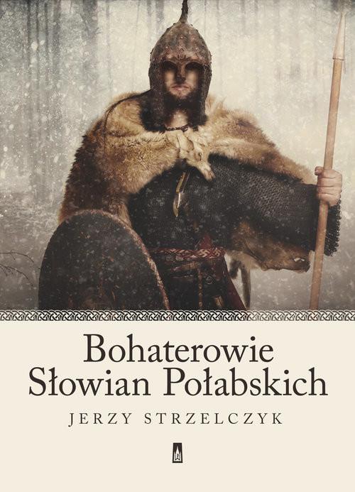 okładka Bohaterowie Słowian Połabskichksiążka      Jerzy Strzelczyk