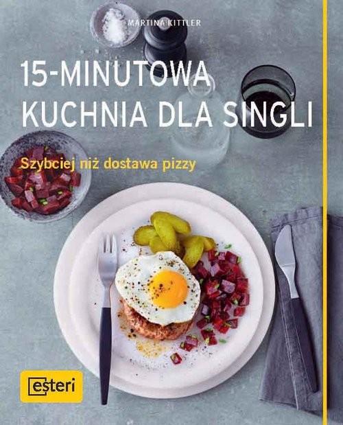 okładka 15-minutowa kuchnia dla singli Szybciej niż dostawa pizzyksiążka |  | Kittler Martina