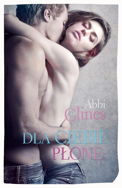 okładka Dla Ciebie płonęksiążka |  | Abbi Glines