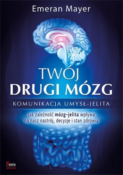 okładka Twój drugi mózg Komunikacja umysł - jelitaksiążka |  | Mayer Emeran