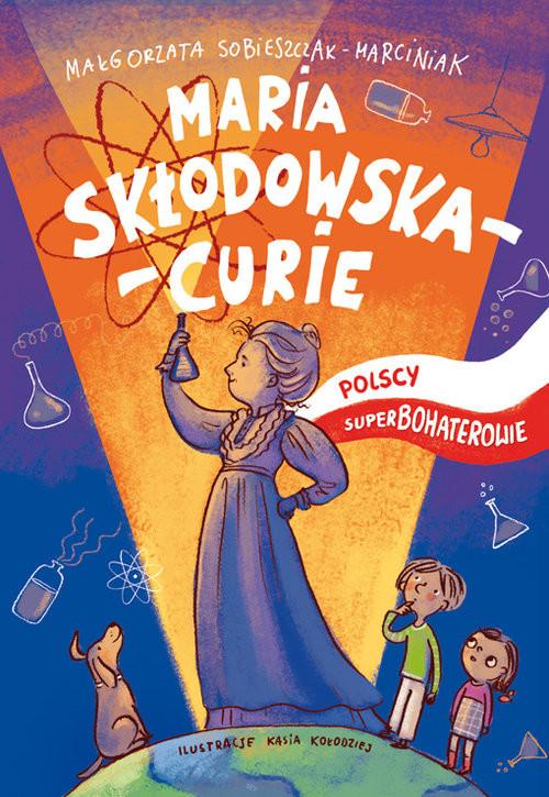 okładka Maria Skłodowska-Curie Polscy superbohaterowieksiążka |  | Małgorzata Sobieszczak-Marciniak