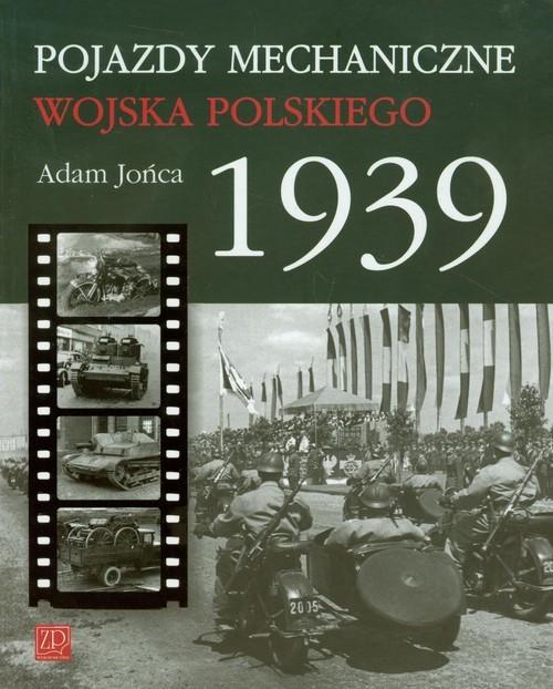 okładka Pojazdy mechaniczne Wojska Polskiego 1939książka |  | Adam Jońca