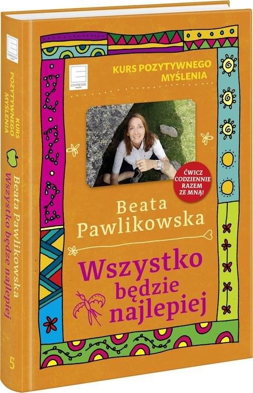 okładka Kurs pozytywnego myślenia Wszystko będzie najlepiejksiążka |  | Beata Pawlikowska