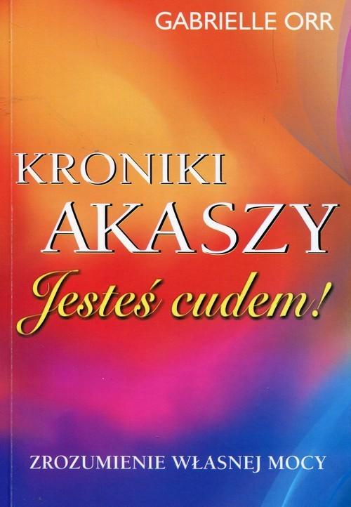okładka Kroniki Akaszy Jesteś cudemksiążka |  | Orr Gabrielle