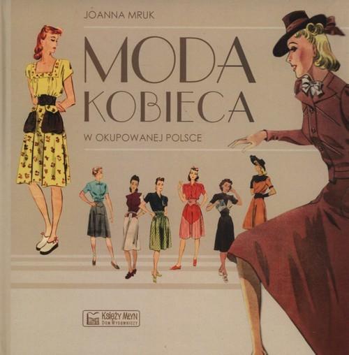 okładka Moda kobieca w okupowanej Polsceksiążka |  | Mruk Joanna