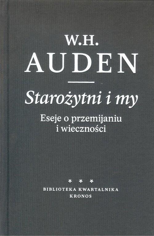 okładka Starożytni i my Eseje o przemijaniu i wiecznościksiążka |  | W. H. Auden