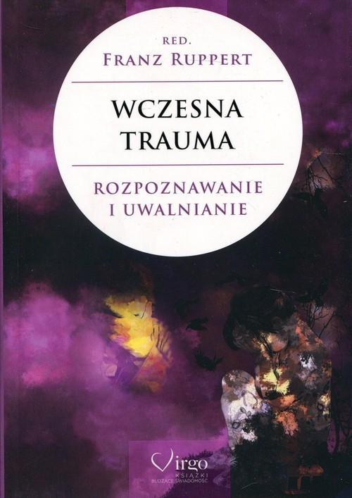 okładka Wczesna trauma Rozpoznawanie i uwalnianieksiążka |  |