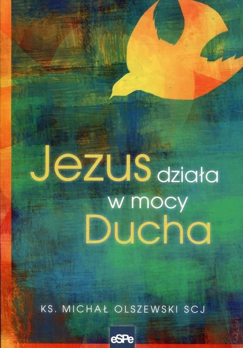 okładka Jezus działa w mocy Duchaksiążka      Michał Olszewski