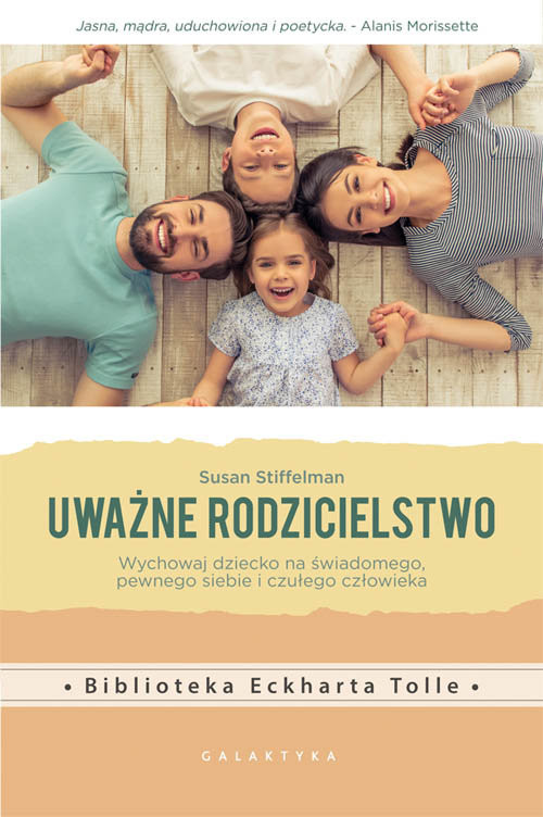 okładka Uważne rodzicielstwo Wychowaj dziecko na świadomego, pewnego siebie i czułego człowiekaksiążka      Susan Stiffelman