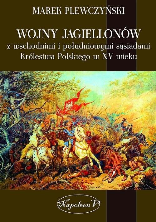 okładka Wojny Jagiellonów z wschodnimi i południowymi sąsiadami Królestwa Polskiego w XV wiekksiążka |  | Plewczyński Marek
