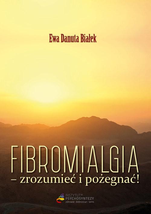 okładka Fibromialgia Zrozumieć i pożegnaćksiążka |  | Ewa Danuta Białek