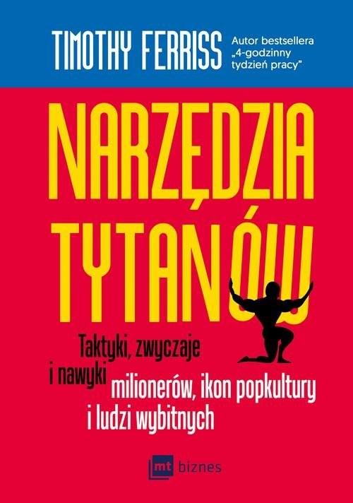 okładka Narzędzia tytanów Taktyki, zwyczaje i nawyki milionerów, ikon popkultury i ludzi wybitnychksiążka      Timothy Ferriss