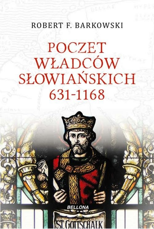 okładka Poczet władców słowiańskich 631-1168książka |  | Robert F. Barkowski