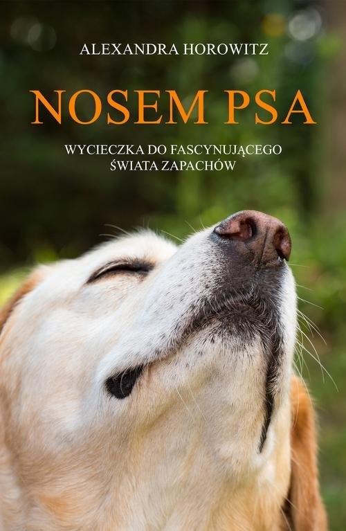 okładka Nosem psa Wycieczka do fascynującego świata zapachówksiążka      Alexandra Horowitz