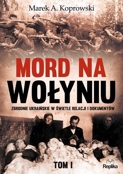 okładka Mord na Wołyniu Tom 1 Zbrodnie ukraińskie w świetle relacji i dokumentówksiążka |  | Marek A. Koprowski