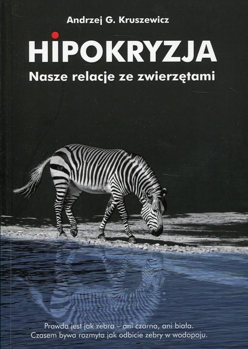 okładka Hipokryzja Nasze relacje ze zwierzętamiksiążka |  | Andrzej G. Kruszewicz