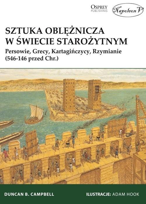 okładka Sztuka oblężnicza w świecie starożytnym Persowie, Grecy, Kartagińczycy, Rzymianie (546-146 przed Chr.)książka |  | B. Duncan Campbell