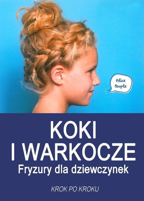 okładka Koki i warkocze Fryzury dla dziewczynek Krok po krokuksiążka |  | Peuple Alice