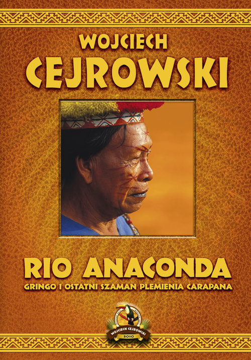okładka Rio Anaconda Gringo i ostatni szaman plemienia Carapanaksiążka      Cejrowski Wojciech