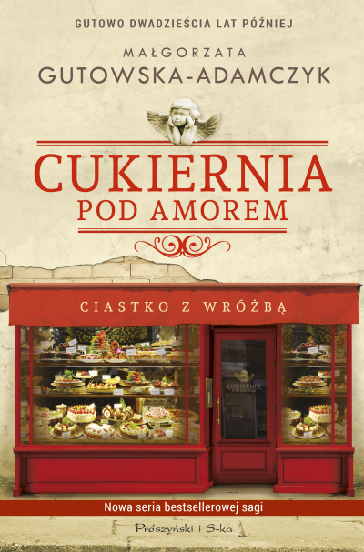 okładka Cukiernia Pod Amorem Ciastko z wróżbą Gutowo 20 lat późniejksiążka      Małgorzata Gutowska-Adamczyk