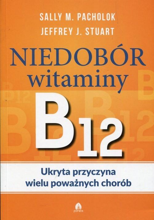 okładka Niedobór witaminy B12 Ukryta przyczyna wielu poważnych choróbksiążka |  | Sally M. Pacholok, Jeffrey J. Stuart