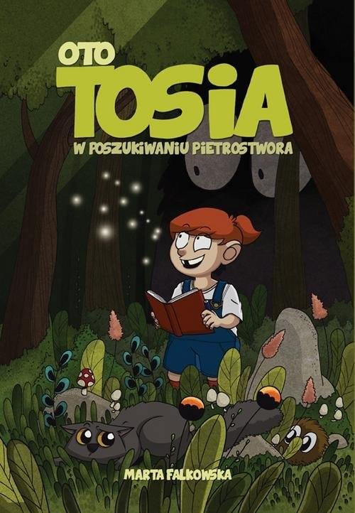 okładka Oto Tosia Tom 1 W poszukiwaniu Pietrostworaksiążka |  | Marta Falkowska Falkowska, Marta Falkowska