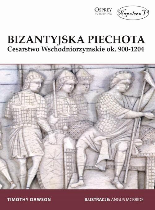 okładka Bizantyjski piechur Cesarstwo Wschodniorzymskie ok. 900-1204książka      Dawson Timothy